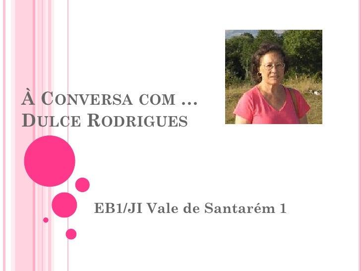 À CONVERSA COM …DULCE RODRIGUES      EB1/JI Vale de Santarém 1
