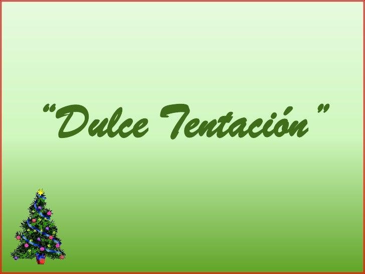 """""""Dulce Tentación""""<br />"""
