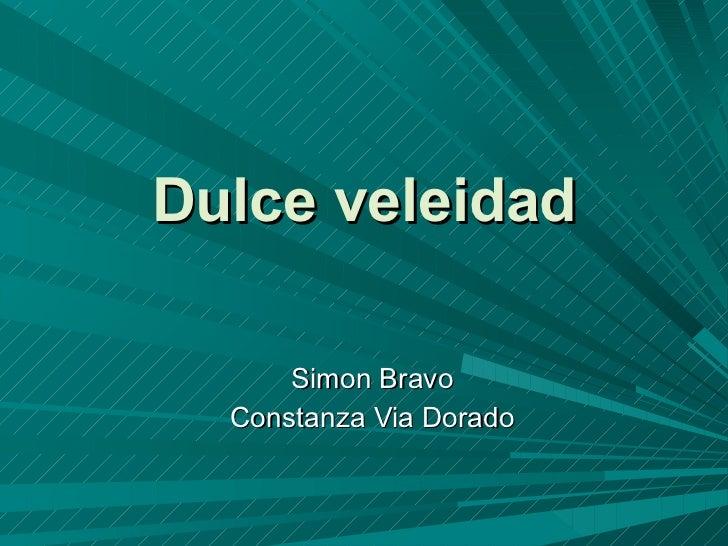 Dulce veleidad Simon Bravo Constanza Via Dorado