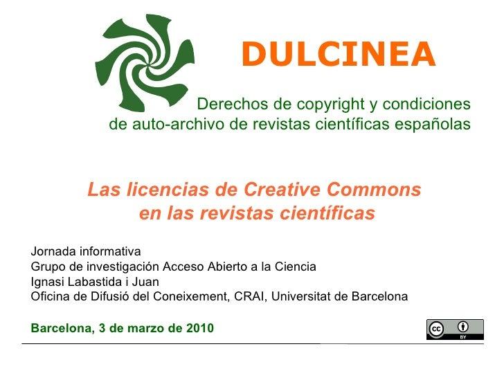 DULCINEA  Derechos de copyright y condiciones de auto-archivo de revistas científicas españolas Las licencias de Creative ...