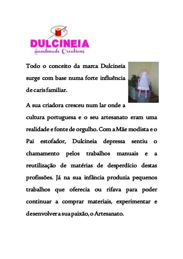 Todo o conceito da marca Dulcineia surge com base numa forte influência decarisfamiliar. A sua criadora cresceu num lar on...