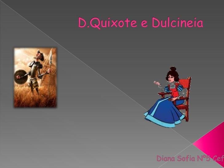 D.Quixote e Dulcineia<br />Diana Sofia Nº5 Cef3<br />