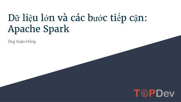 Dữ liệu lớn và các bước tiếp cận: Apache Spark Ông Xuân Hồng