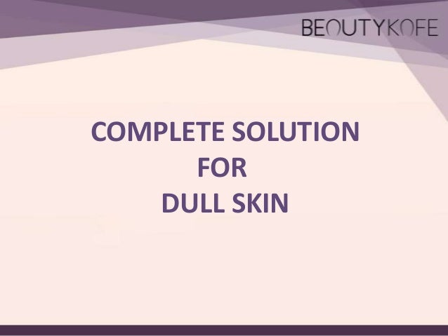 COMPLETE SOLUTION FOR DULL SKIN