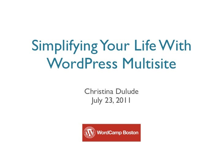 Simplifying Your Life With  WordPress Multisite        Christina Dulude         July 23, 2011