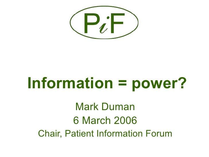 Information = power?         Mark Duman         6 March 2006 Chair, Patient Information Forum