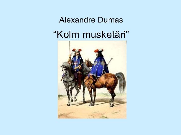 """"""" Kolm musketäri"""" Alexandre Dumas"""