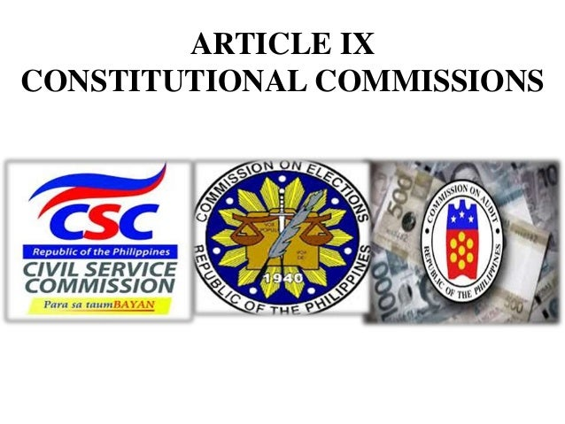 constitutional commission of the philippines Article ix constitutional commissions  2 commissioners •  qualifications: 1) natural-born citizens of the philippines 2) at least 35.