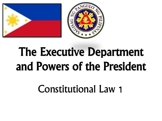 The Executive Department and Powers of the President Constitutional Law 1