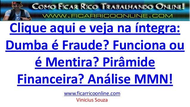 Clique aqui e veja na íntegra: Dumba é Fraude? Funciona ou é Mentira? Pirâmide Financeira? Análise MMN! www.ficarricoonlin...