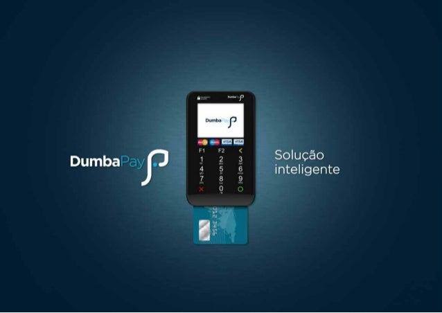 Fevereiro de 2014  DumbaPay  Solução inteligente de pagamentos DumbaPay possibilita receber pagamentos a qualquer hora e e...