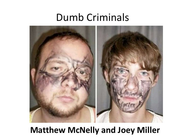 Dumb CriminalsMatthew McNelly and Joey Miller