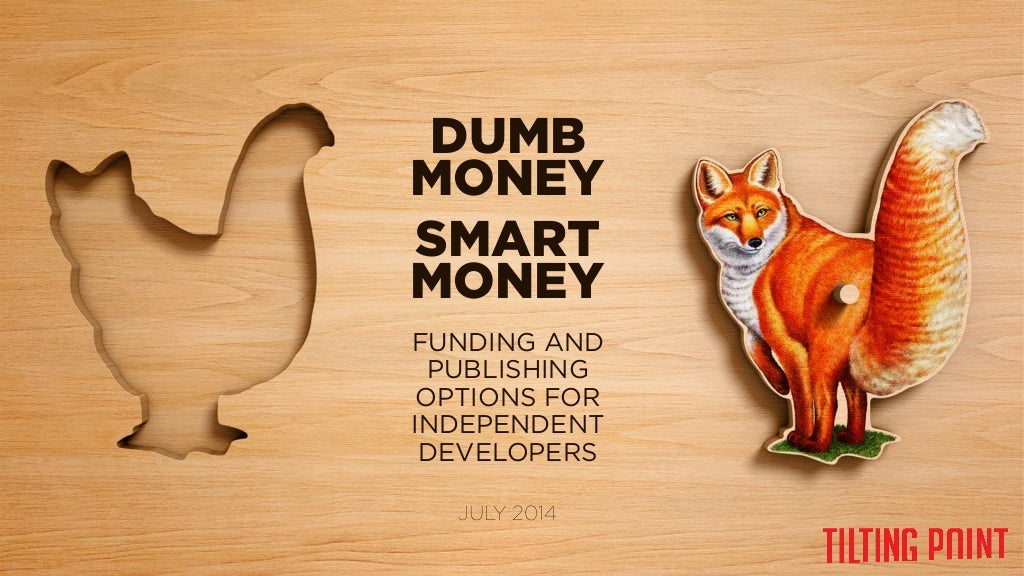 Dumb Money, Smart Money: Funding and Publishing Options for Independent Game Developers