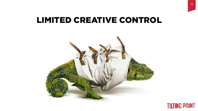 Til$ng  Point  Confiden$al   LIMITED CREATIVE CONTROL 11