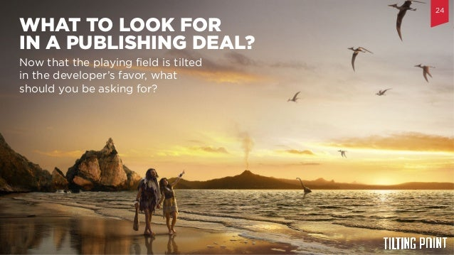 Til$ng	   Point	   Confiden$al	    WHAT TO LOOK FOR IN A PUBLISHING DEAL? 24 Now that the playing field is tilted in the de...