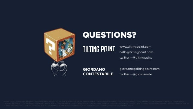 Til$ng  Point  Confiden$al   QUESTIONS? www.tiltingpoint.com hello@tiltingpoint.com twitter - @tiltingpoint   giord...