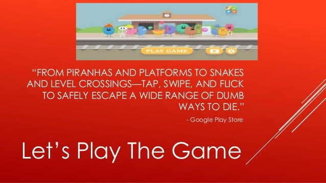 dumb ways to die essay Following the massive success of dumb ways to die, we are giving the world something fresh, new and original to fall in love with: a sequel dumb ways to die 2: the games has taken the world by storm launching to the #1 spot in 83 countries with 75 million downloads and over 12 billion unique plays to date.