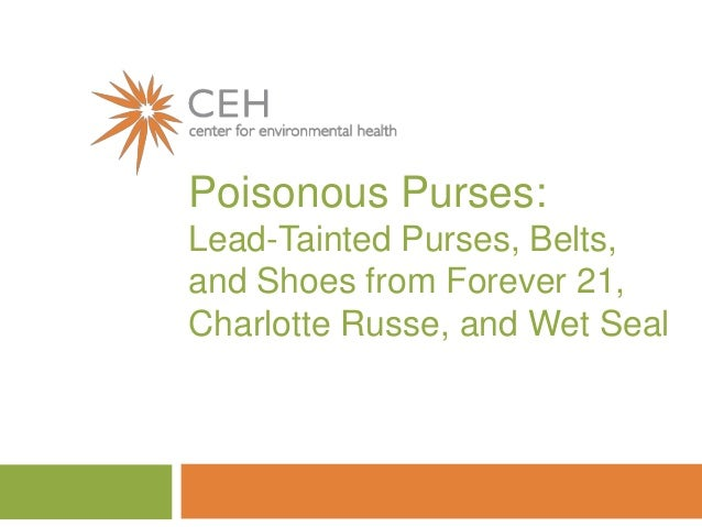 Poisonous Purses: Lead-Tainted Purses, Belts, and Shoes from Forever 21, Charlotte Russe, and Wet Seal