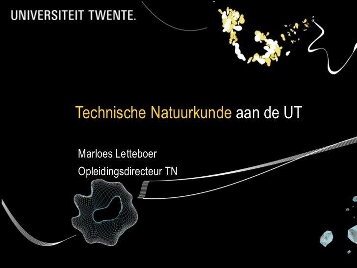 Technische Natuurkunde aan de UTMarloes LetteboerOpleidingsdirecteur TN