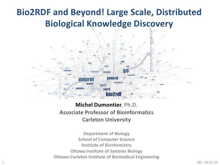 Bio2RDF and Beyond! Large Scale, Distributed Biological Knowledge Discovery<br />1<br />EBI : 14-01-10<br />Michel Dumonti...