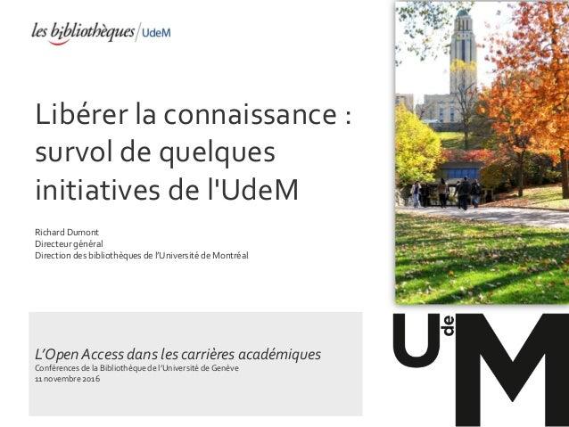 Libérer la connaissance : survol de quelques initiatives de l'UdeM Richard Dumont Directeur général Direction des biblioth...