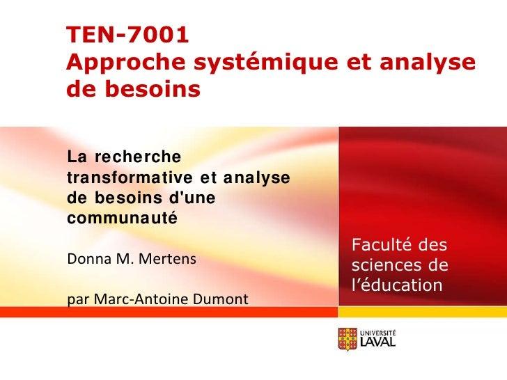Faculté des sciences de l'éducation TEN-7001 Approche systémique et analyse de besoins La recherche transformative et anal...