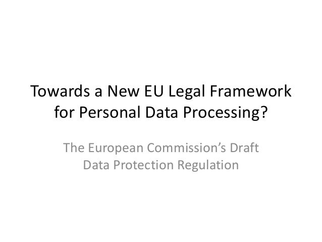 Towards a New EU Legal Framework for Personal Data Processing? The European Commission's Draft Data Protection Regulation