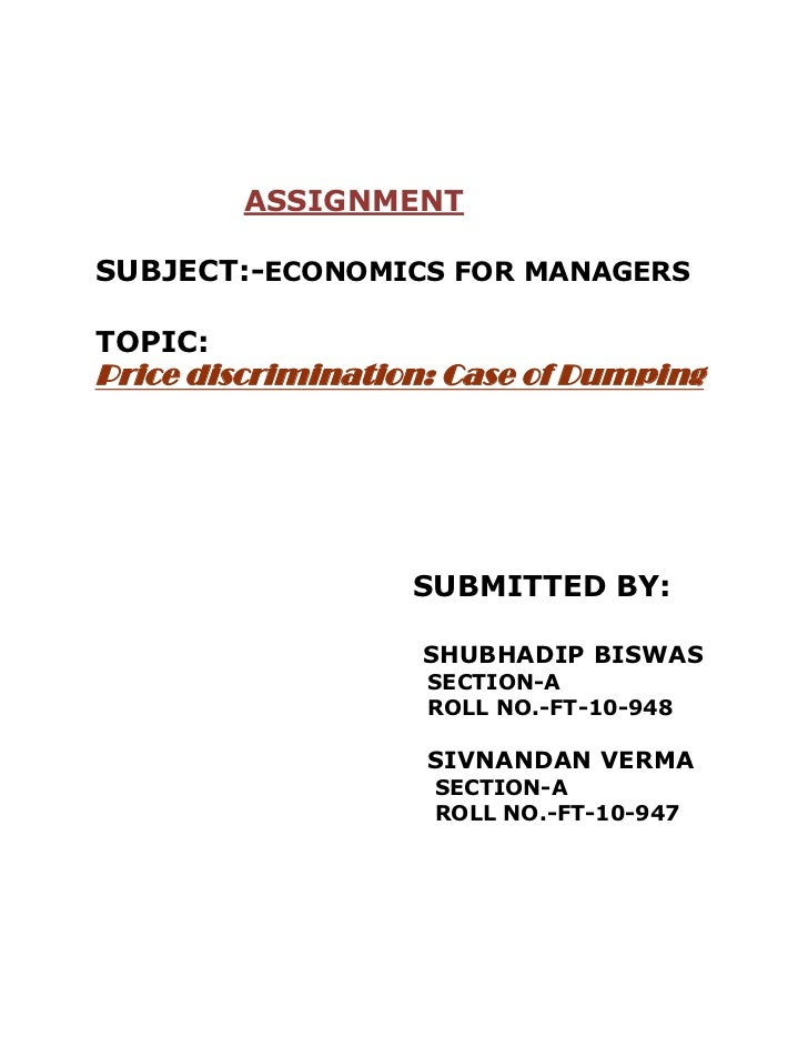 ASSIGNMENTSUBJECT:-ECONOMICS FOR MANAGERSTOPIC:Price discrimination: Case of Dumping                   SUBMITTED BY:      ...