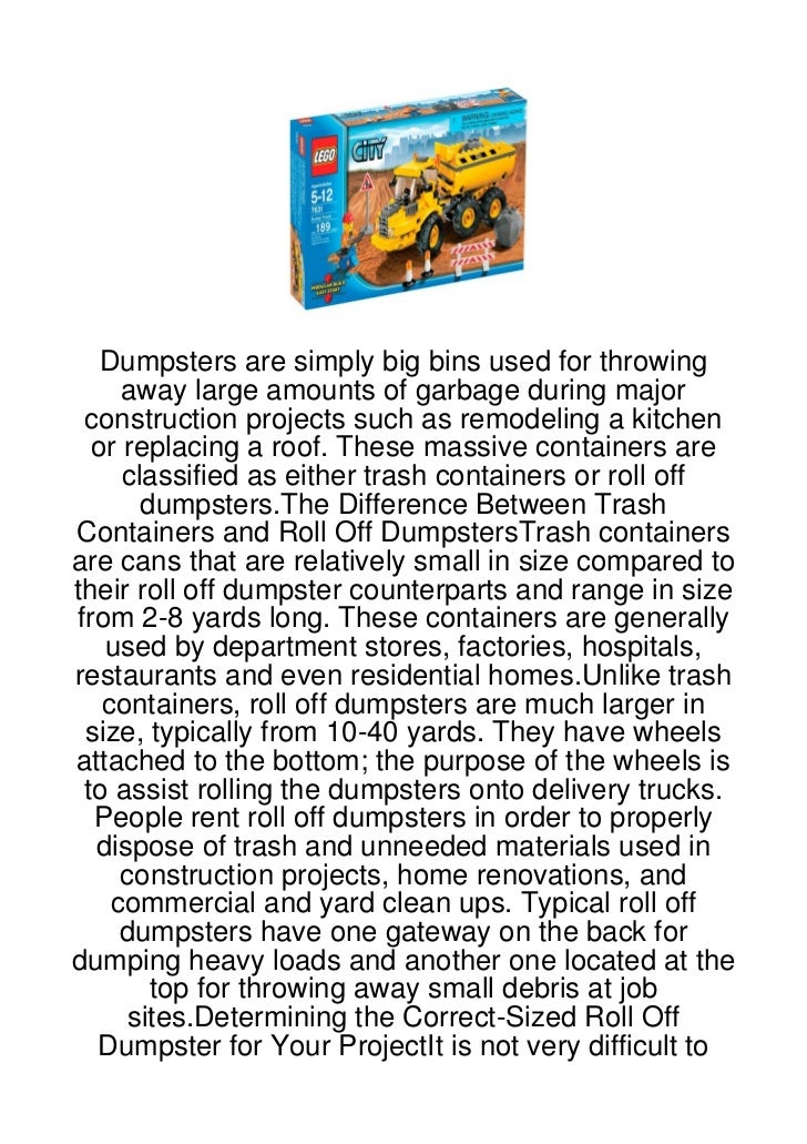 Dumpsters are simply big bins used for throwing     away large amounts of garbage during major construction projects such ...