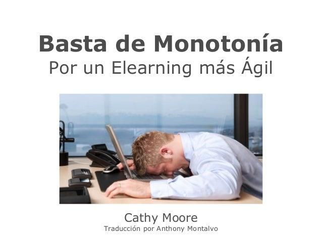 cathy-moore.com Basta de Monotonía Por un Elearning más Ágil Cathy Moore Traducción por Anthony Montalvo