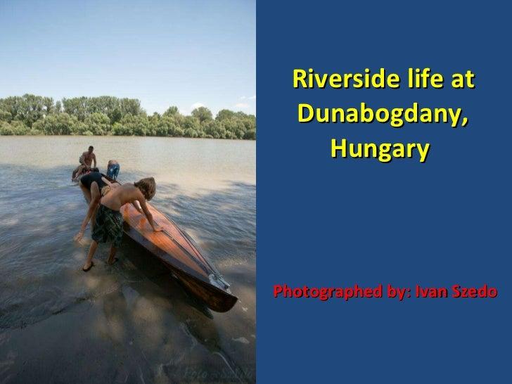 Riverside life at Dunabogdany, Hungary  Photographed by: Ivan Szedo