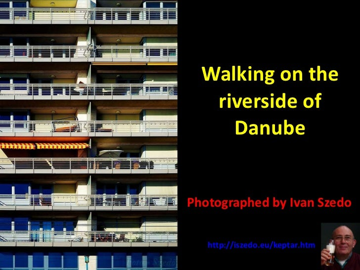 Walking on the riverside of Danube Photographed by Ivan Szedo http://iszedo.eu/keptar.htm