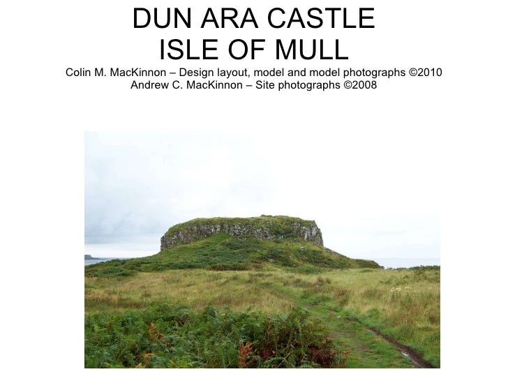 DUN ARA CASTLE ISLE OF MULL Colin M. MacKinnon – Design layout, model and model photographs  ©2010 Andrew C. MacKinnon – S...