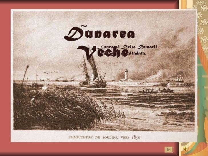 Dunarea  Veche ~ Lunca si Delta Dunarii in imagini de altadata.