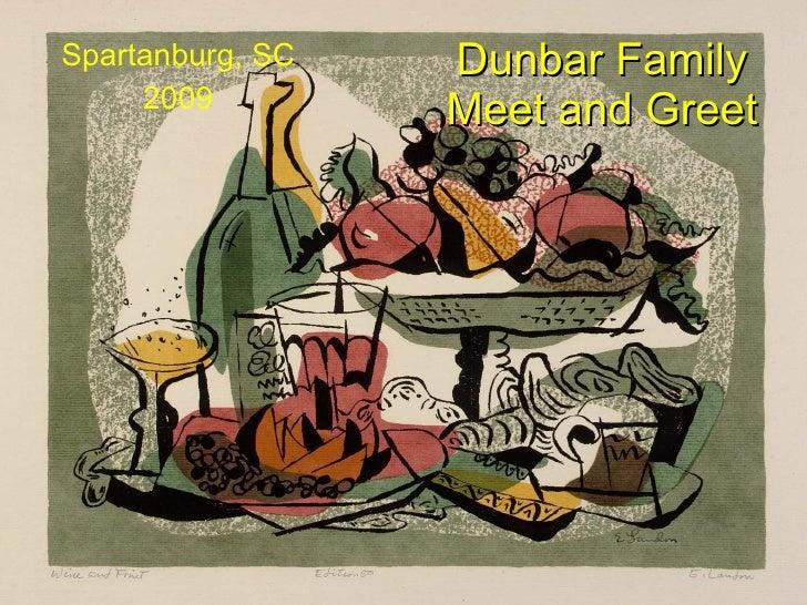 Dunbar Family Meet and Greet <ul><li>Spartanburg, SC </li></ul><ul><li>2009 </li></ul>
