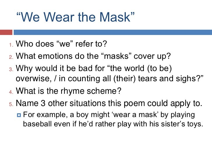 """a literary analysis of we wear the mask Subject: reflection of literary analysis too sing america,"""" and """"we wear the mask,"""" i found that the common themes ranged from hopelessness."""