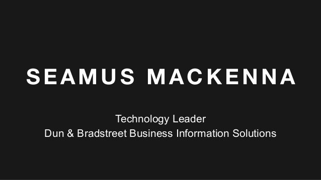SEAMUS MACKENNA Technology Leader Dun & Bradstreet Business Information Solutions