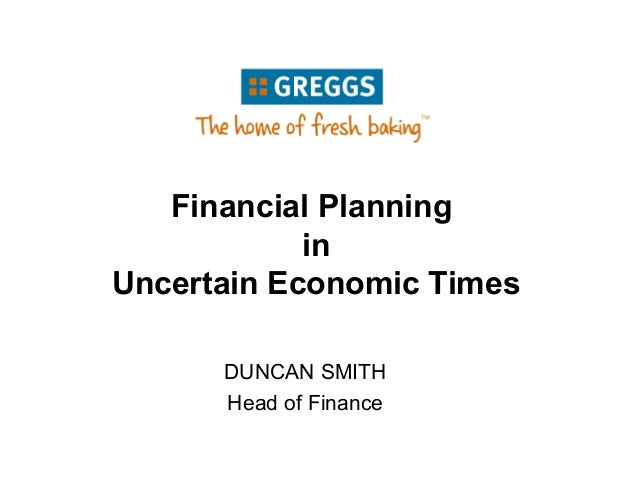 Financial Planning in Uncertain Economic Times, Greggs