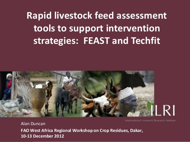 Rapid livestock feed assessment   tools to support intervention   strategies: FEAST and TechfitAlan DuncanFAO West Africa ...