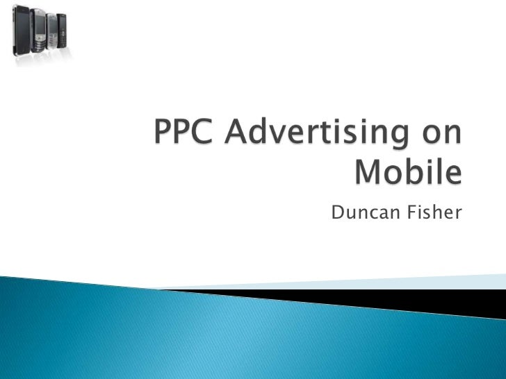 PPC Advertising on Mobile<br />Duncan Fisher<br />
