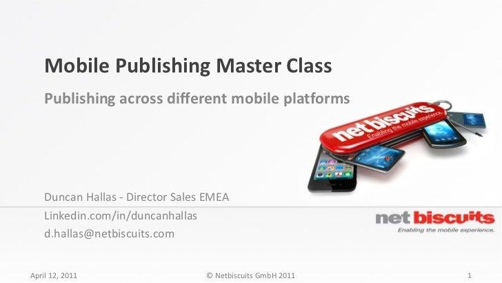 Mobile Publishing Master Class    Publishing across different mobile platforms    Duncan Hallas - Director Sales EMEA    L...