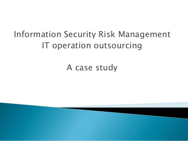 Information Security Risk Management      IT operation outsourcing            A case study