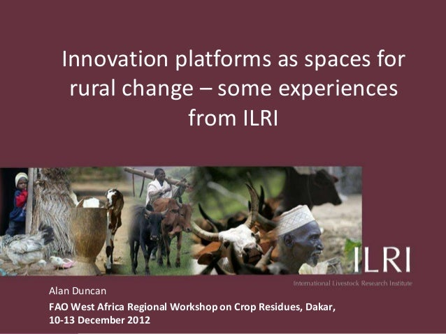Innovation platforms as spaces for   rural change – some experiences               from ILRIAlan DuncanFAO West Africa Reg...