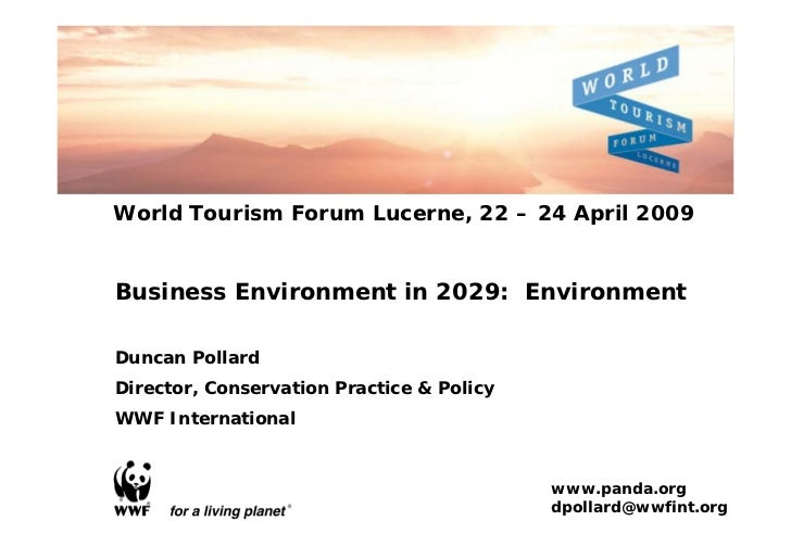 World Tourism Forum Lucerne, 22 – 24 April 2009Business Environment in 2029: EnvironmentDuncan PollardDirector, Conservati...