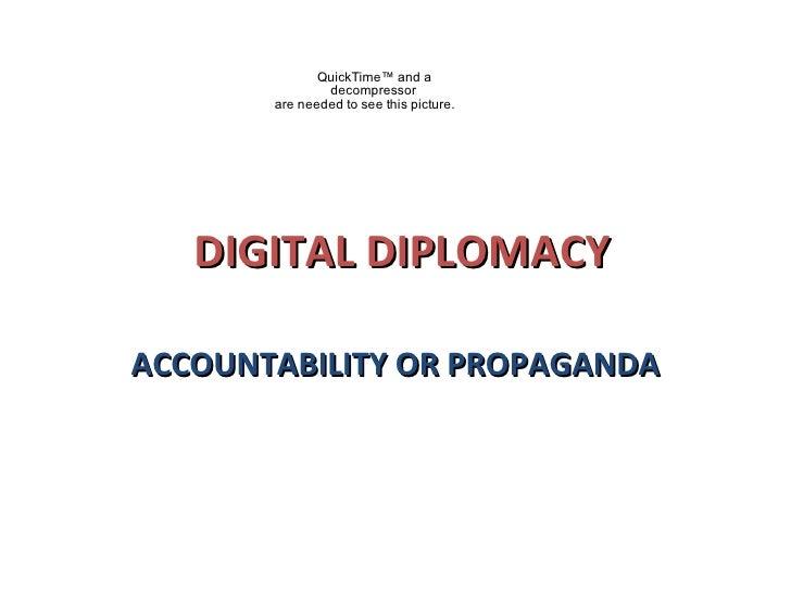 DIGITAL DIPLOMACY ACCOUNTABILITY OR PROPAGANDA
