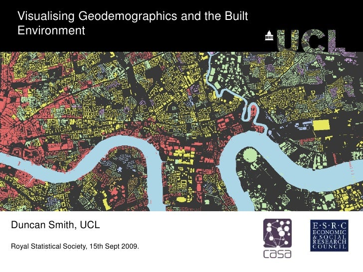 Visualising Geodemographics and the Built Environment<br />Duncan Smith, UCL<br />Royal Statistical Society, 15th Sept 200...