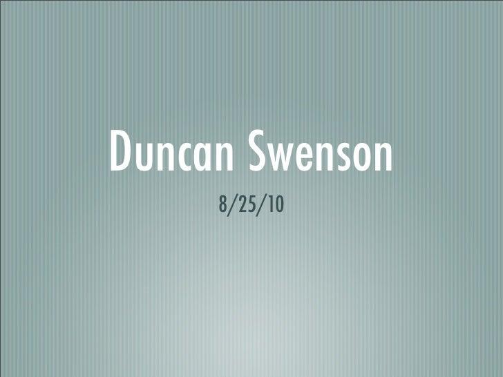 Duncan Swenson      8/25/10