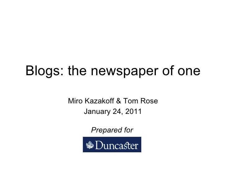 Blogs: the newspaper of one Miro Kazakoff & Tom Rose January 24, 2011 Prepared for