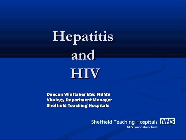 HepatitisHepatitis andand HIVHIV Duncan Whittaker BSc FIBMSDuncan Whittaker BSc FIBMS Virology Department ManagerVirology ...