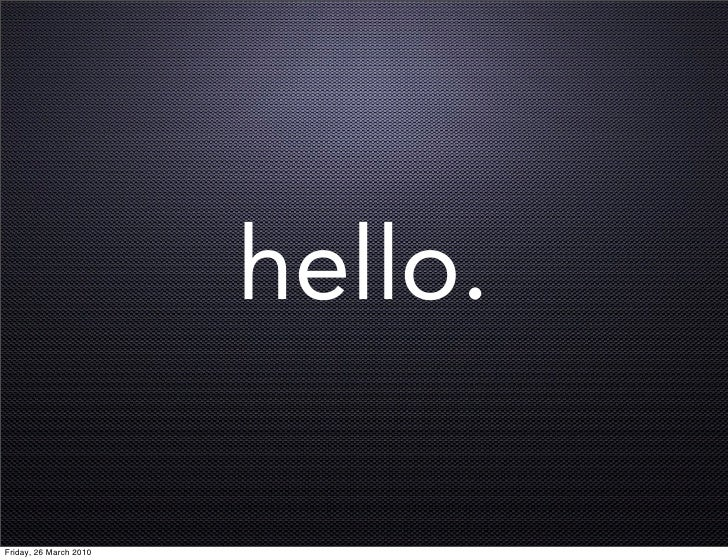 hello.  Friday, 26 March 2010